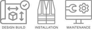 design build, installation, and maintenance